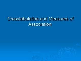 Crosstabulation  and Measures of Association