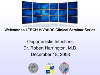 Opportunistic Infections Dr. Robert Harrington, M.D. December 18, 2008
