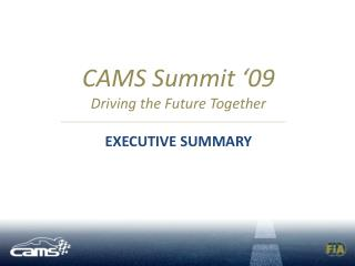 CAMS Summit '09 Driving the Future Together Executive Summary
