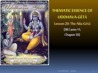 THEMATIC ESSENCE OF UDDHAVA-GÉT Ä Lesson 20: The  Aila-G étä (SB Canto 11,  Chapter 26)