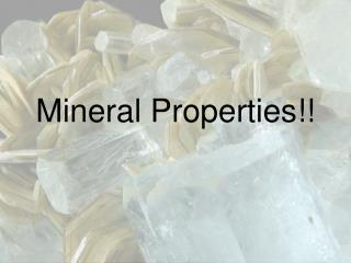 Mineral Properties!!