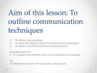 Aim of this lesson: To outline communication techniques