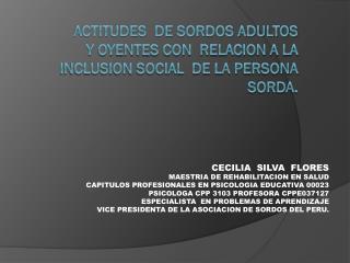 ACTITUDES  DE SORDOS ADULTOS  Y OYENTES CON  RELACION A LA INCLUSION SOCIAL  DE LA PERSONA SORDA.