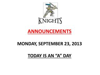 ANNOUNCEMENTS MONDAY, SEPTEMBER 23, 2013 TODAY IS AN �A� DAY