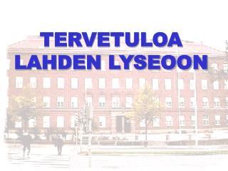 TERVETULOA LAHDEN LYSEOON
