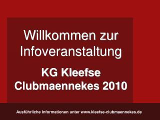 Willkommen zur Infoveranstaltung KG Kleefse  Clubmaennekes 2010