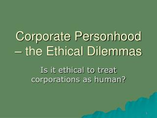 Corporate Personhood � the Ethical Dilemmas