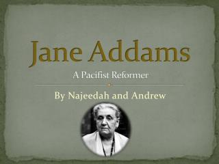 Jane Addams A Pacifist Reformer