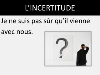 L'INCERTITUDE