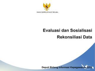 Evaluasi dan Sosialisasi  Rekonsiliasi Data Deputi Bidang Informasi Kepegawaian , 2013