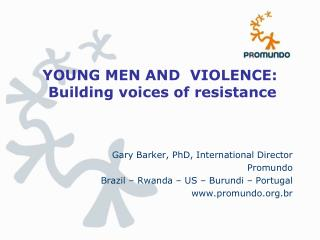 YOUNG MEN AND  VIOLENCE:  Building voices of resistance