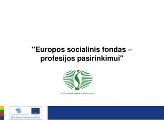 """""""Europos socialinis fondas –  profesijos pasirinkimui"""""""