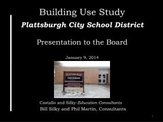 Building Use Study Plattsburgh City School District Presentation to the Board January 9, 2014