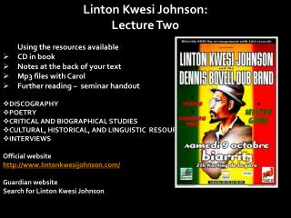 Linton  Kwesi  Johnson: Lecture Two Using the resources available CD in book