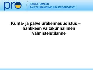 PÄIJÄT-HÄMEEN PALVELURAKENNEUUDISTUSPROJEKTI