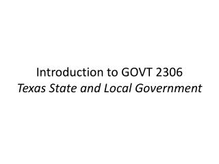 Introduction to GOVT 2306 Texas State and Local Government