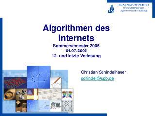 Algorithmen des Internets Sommersemester 2005 04.07.2005 12. und letzte Vorlesung