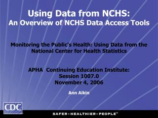 Using Data from NCHS:  An Overview of NCHS Data Access Tools