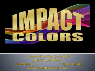 1 Innovation Way, Suite 100 Newark, DE 19707 302-224-8310			302-224-8308 impactcolorsinc