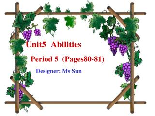 Unit5  Abilities      Period 5  (Pages80-81)           Designer: Ms Sun