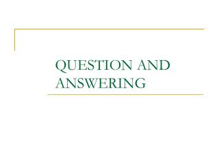 QUESTION AND ANSWERING