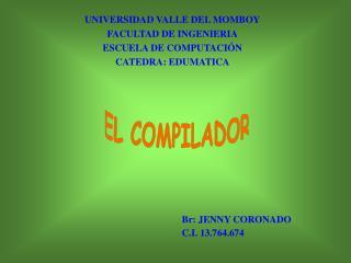 UNIVERSIDAD VALLE DEL MOMBOY FACULTAD DE INGENIERIA ESCUELA DE COMPUTACIÓN CATEDRA: EDUMATICA