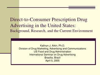 Kathryn J. Aikin, Ph.D. Division of Drug Marketing, Advertising and Communications