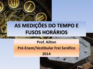 AS MEDIÇÕES DO TEMPO E FUSOS HORÁRIOS