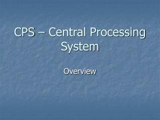 CPS � Central Processing System