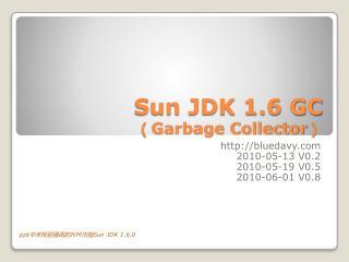 Sun  JDK 1.6 GC ( Garbage Collector )