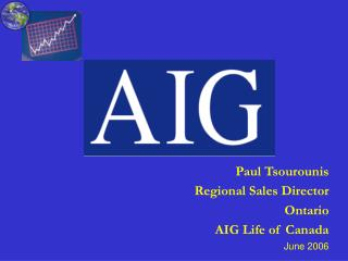 Paul Tsourounis Regional Sales Director Ontario  AIG Life of Canada June 2006