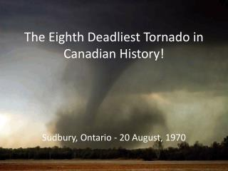 The Eighth Deadliest Tornado in Canadian History!