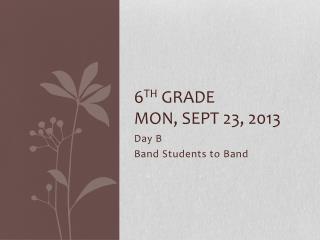 6 th  Grade  Mon, Sept 23, 2013