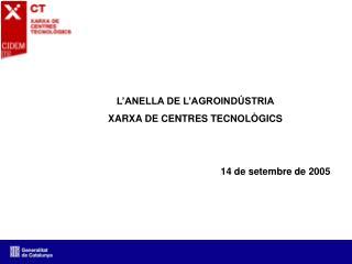 L'ANELLA DE L'AGROINDÚSTRIA XARXA DE CENTRES TECNOLÒGICS  14 de setembre de 2005