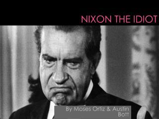 NIXON THE IDIOT
