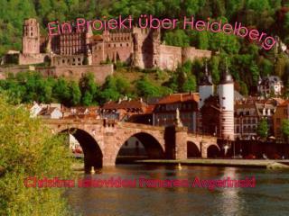 Ein Projekt �ber Heidelberg