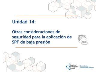Unidad 14: Otras consideraciones de seguridad  para  la aplicación de SPF de baja presión