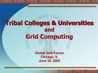 Tribal Colleges & Universities and Grid Computing Global Grid Forum Chicago, IL June 28, 2005