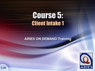 Course 5: Client Intake 1
