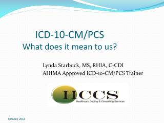 ICD-10-CM/PCS What does it mean to us?