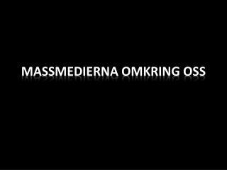 MASSMEDIERNA  OMKRING OSS