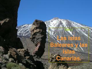 TEMA 2. Las islas Baleares y las islas Canarias.