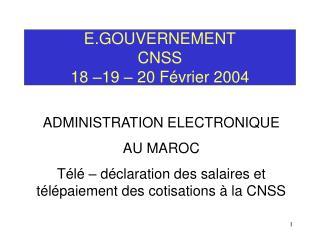 E.GOUVERNEMENT CNSS 18  19   20 F vrier 2004