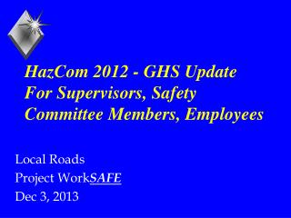 HazCom 2012 - GHS Update For Supervisors, Safety Committee Members, Employees