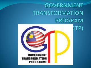 GOVERNMENT TRANSFORMATION PROGRAM  (GTP)