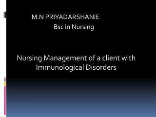 M.N  PRIYADARSHANIE Bsc  in  Nursing Nursing Management of a client with  Immunological Disorders