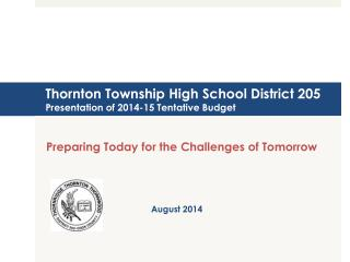 Thornton Township High School District 205 Presentation of  2014-15  Tentative Budget