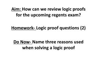 Aim:  How can we review logic proofs for the upcoming regents exam?