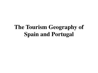 The Tourism Geography of Spain and Portugal