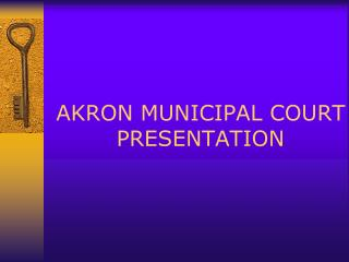 AKRON MUNICIPAL COURT PRESENTATION